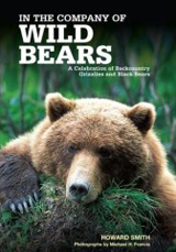 In the Company of Wild Bears: A Celebration of Backcountry Grizzlies and Black Bears